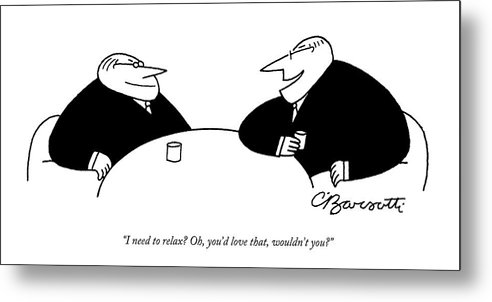 Relax Metal Print featuring the drawing Two Businessmen Sit And Speak At A Table Digibuy by Charles Barsotti