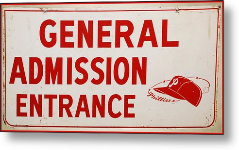 Phillies General Admission Sign From Connie Mack Stadium Metal Print featuring the photograph Phillies General Admission Sign From Connie Mack Stadium by Bill Cannon