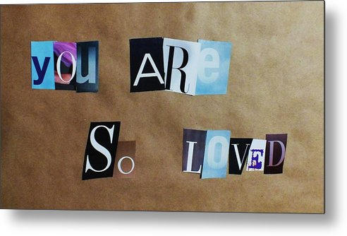 Magazine Letters Metal Print featuring the photograph You Are So Loved by Anna Villarreal Garbis