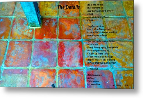 Poem Metal Print featuring the photograph The Details by AJ Walker
