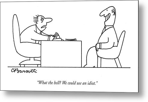 Business Management Hierarchy Incompetents   (exhausted Businessman Hires An Exaggeratedly Upbeat Worker During An Interview.) 120653 Cba Charles Barsotti Metal Print featuring the drawing Exhausted Businessman Hires An Exaggeratedly by Charles Barsotti
