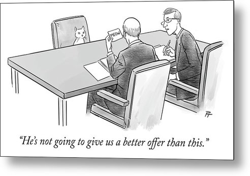 """""""he's Not Going To Give Us A Better Offer Than This."""" Metal Print featuring the drawing Meow by Pia Guerra"""