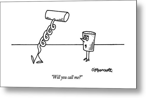 Female Cork Asks Male Corkscrew As He Walks Away.  Sex Metal Print featuring the drawing Will You Call Me? by Charles Barsotti