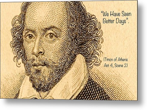 Quote From William Shakespeare Metal Print featuring the digital art We Have Seen Better Days by James Temple