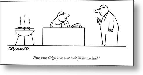 Dining Business Management Problems Interiors Food Barbeque  (executive Reprimanding Office Worker For Grilling Food In The Office.) 121266 Cba Charles Barsotti Metal Print featuring the drawing Now, Now, Grigsby, We Must Wait For The Weekend by Charles Barsotti