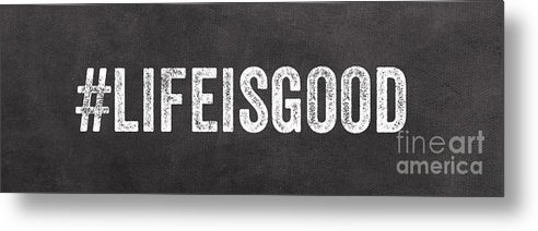 Sign Metal Print featuring the painting Life Is Good by Linda Woods