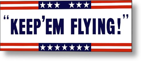 Us Air Corps Metal Print featuring the painting Keep 'em Flying by War Is Hell Store