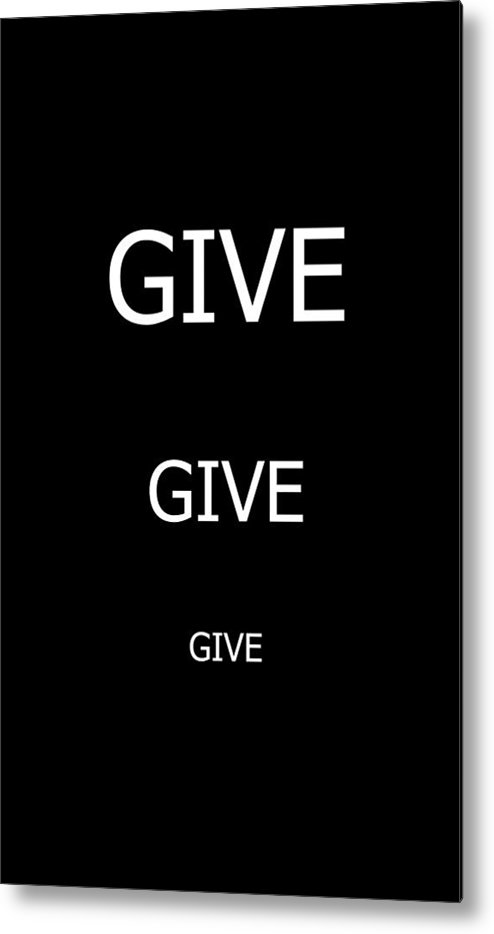 Give Metal Print featuring the photograph Give Give Give by Deprise Brescia