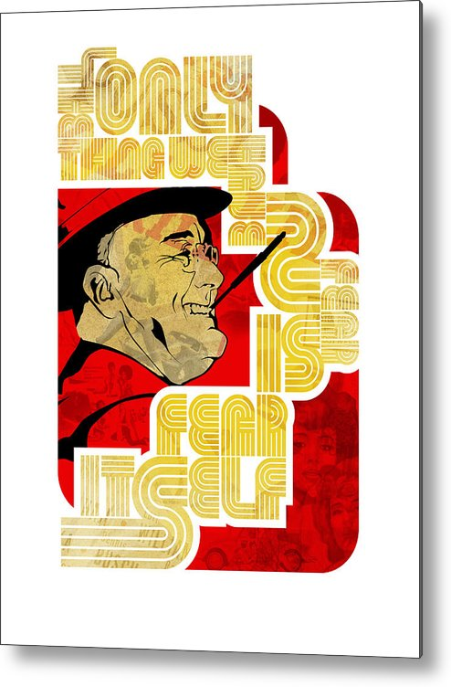 Typography Metal Print featuring the digital art Fdr Only Fear On White by Jeff Steed