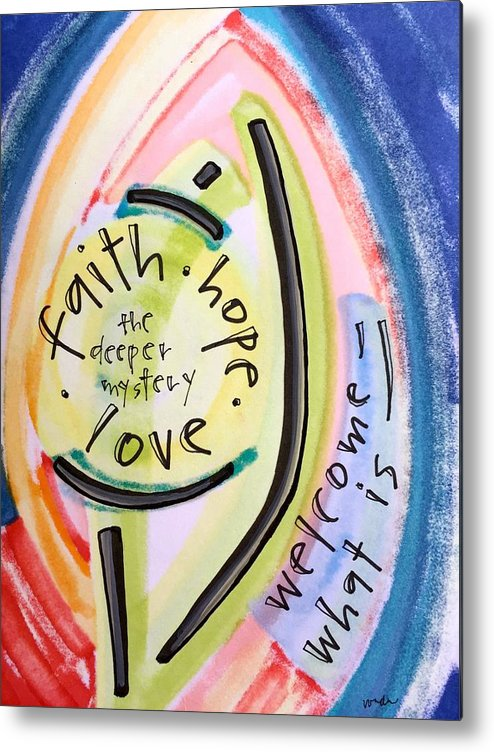 Faith Metal Print featuring the painting Welcome What Is by Vonda Drees
