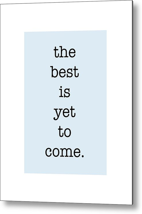 The Best Is Yet To Come Metal Print featuring the digital art The Best Is Yet To Come by Nancy Ingersoll