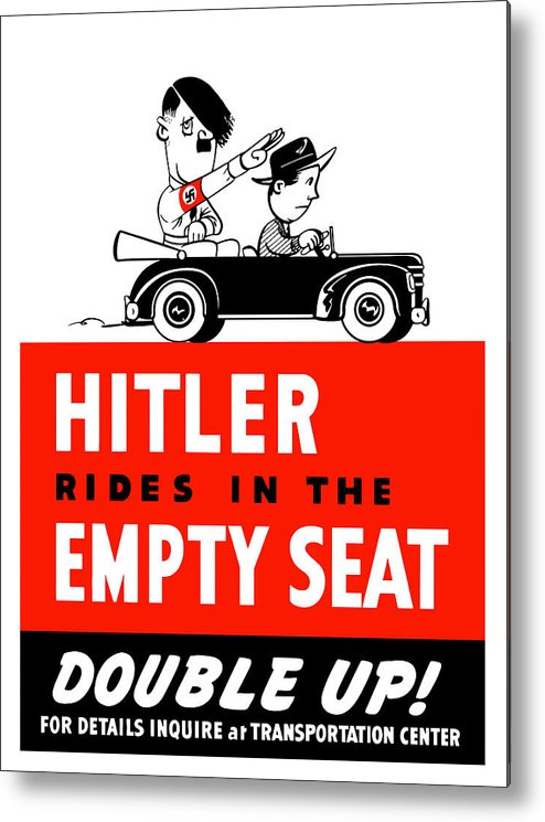 Ww2 Metal Print featuring the painting Hitler Rides In The Empty Seat by War Is Hell Store