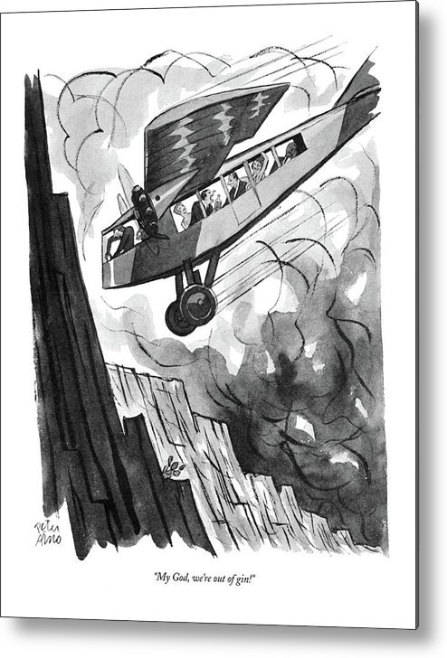 (passenger In Airplane As It Is About To Crash Into Mountainside.) Psychology Metal Print featuring the drawing My God, We're Out Of Gin! by Peter Arno