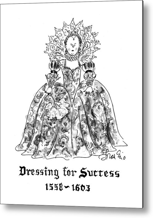 (a Portrait Of An Overly Frilly And Decorative Elizabethan Lady) Women Metal Print featuring the drawing Dressing For Success 1558-1603 by Edward Frascino