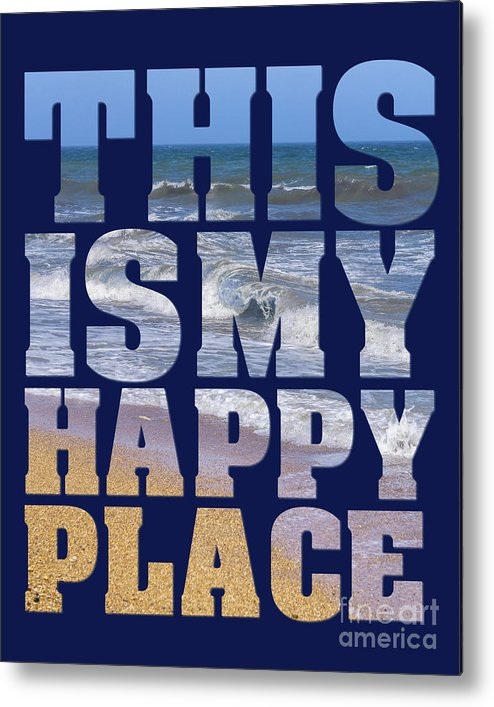 Quote Metal Print featuring the photograph This Is My Happy Place - The Beach by Carol Herbert