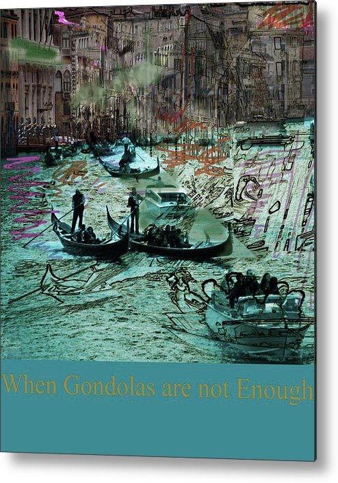 Gondolas Metal Print featuring the mixed media When Gondolas Are Not Enough by Guy Ciarcia