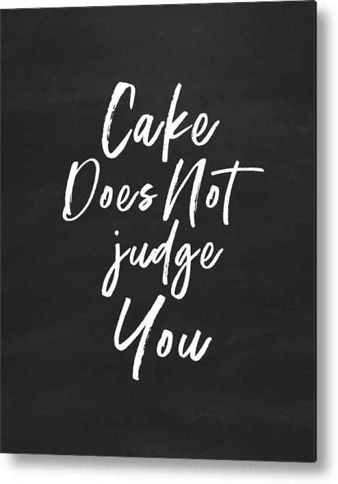 Cake Metal Print featuring the digital art Cake Does Not Judge- Art By Linda Woods by Linda Woods