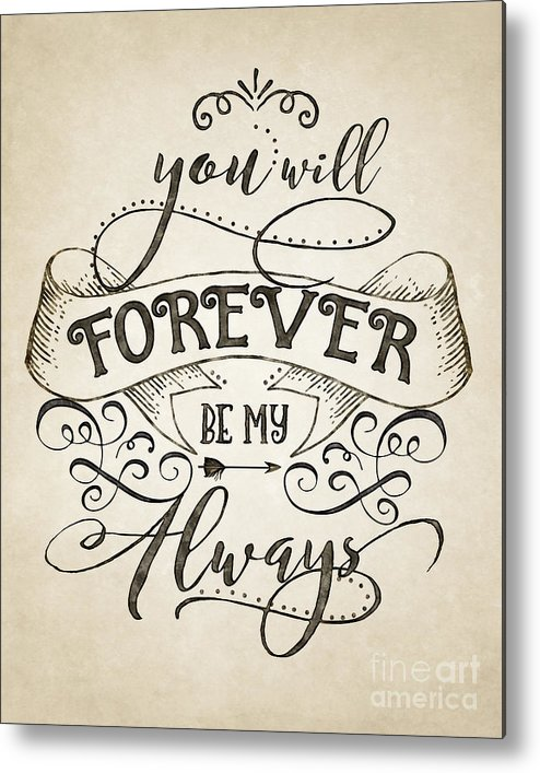 Typography Art Metal Print featuring the digital art Forever Be My Always by Gyongyi Ladi