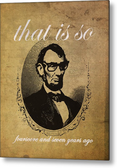 Lincoln Metal Print featuring the mixed media Lincoln Nerd That Is So Fourscore And Seven Years Ago Color by Design Turnpike
