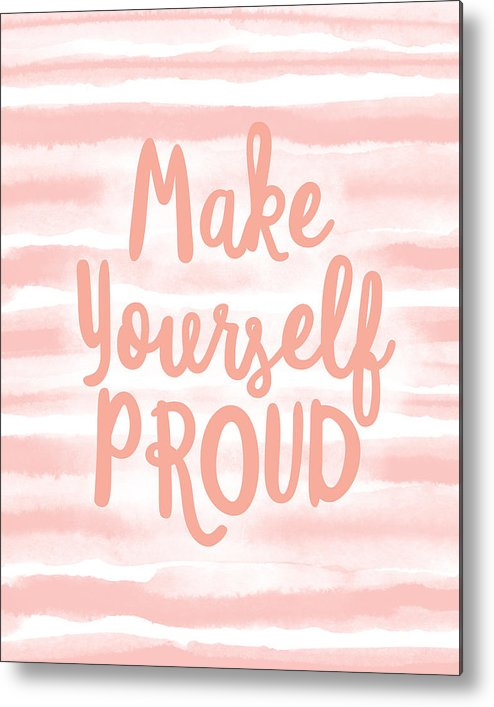 Motivational Metal Print featuring the mixed media Make Yourself Proud -art By Linda Woods by Linda Woods