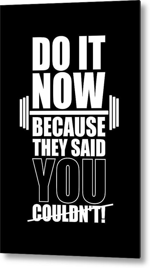 Gym Metal Print featuring the digital art Do it Now Because they said you couldn't Gym Quotes poster by Lab No 4