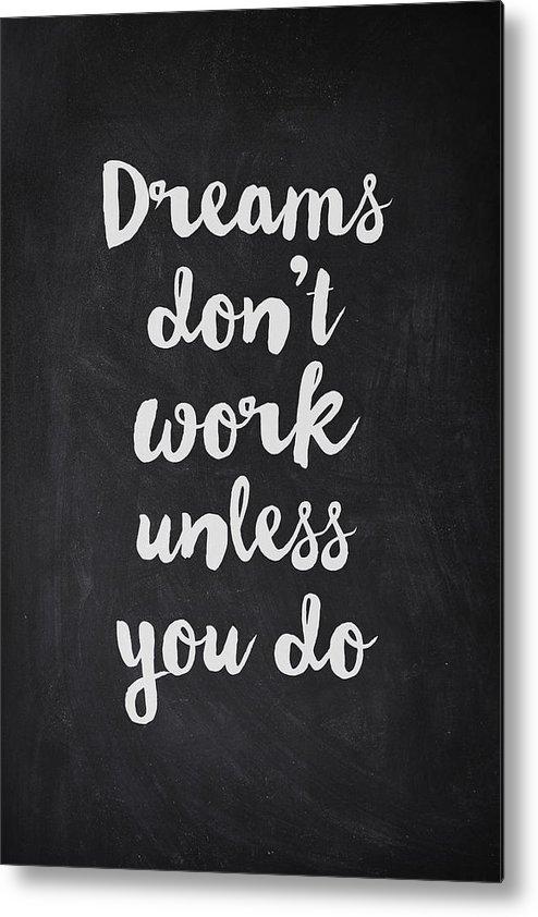 Dreams Don T Work Unless You Do Metal Print By Zapista Ou