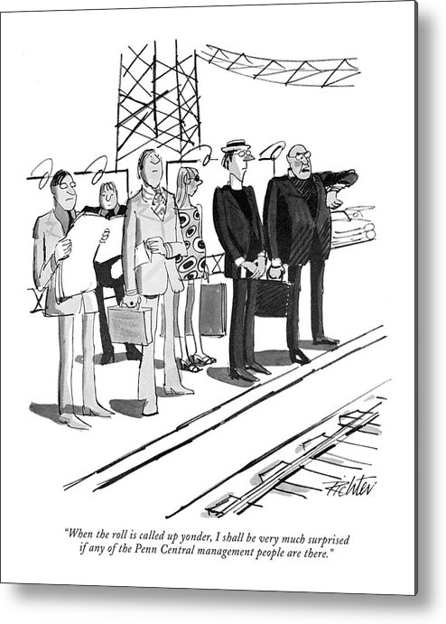 One Minister To Another As They Wait For The Train.  Church Churches Clergy Priest Religion Religious Priests Reverend Christianity Christ Christian Ministers Heaven Death Afterlife Transportation Sin Sinners Commute Commuters Schedule Late Trains Tracks Efficiency Problems Incompetents Cc Artkey 66622 Metal Print featuring the drawing When The Roll Is Called Up Yonder by Mischa Richter