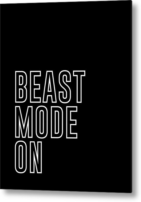 Beast Mode On Metal Print featuring the mixed media Beast Mode On - Gym Quotes - Minimalist Print - Typography - Quote Poster by Studio Grafiikka
