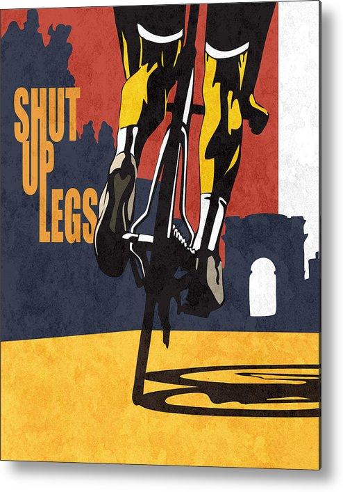Shut Up Legs Tour De France Poster Metal Print featuring the painting Shut Up Legs Tour de France Poster by Sassan Filsoof