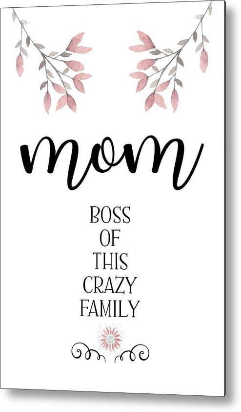 Decorative Metal Print featuring the digital art Mom Boss Of This Crazy Family by Melanie Viola