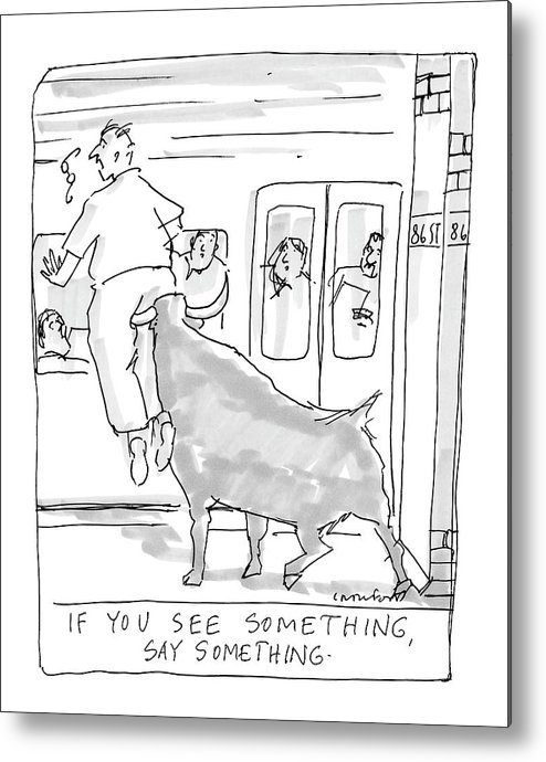 Urban Problems Terror Alert Subways 'if You See Something Metal Print featuring the drawing If You See Something by Michael Crawford