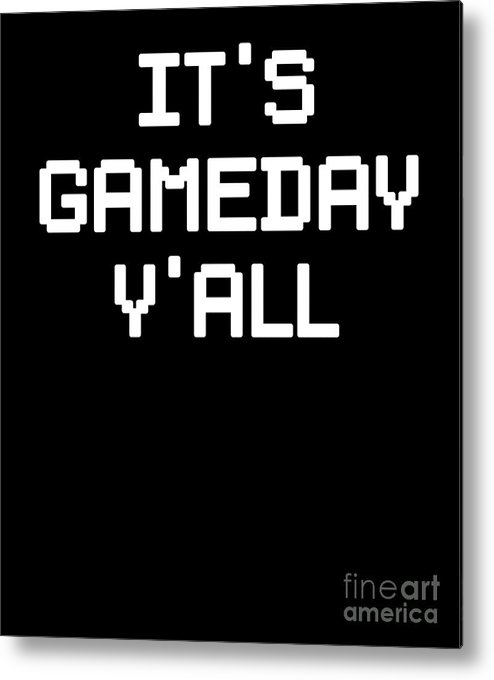 Gameday Metal Print featuring the digital art Its Gameday Yall Football Gaming by The Perfect Presents