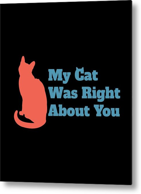 Black Cat Metal Print featuring the digital art My Cat Was Right About You by Kaylin Watchorn
