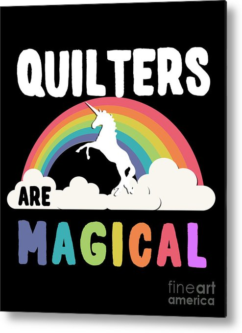 Unicorn Metal Print featuring the digital art Quilters Are Magical by Flippin Sweet Gear