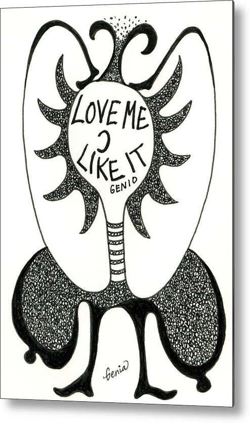 Genio Metal Print featuring the drawing Love Me by Genio GgXpress