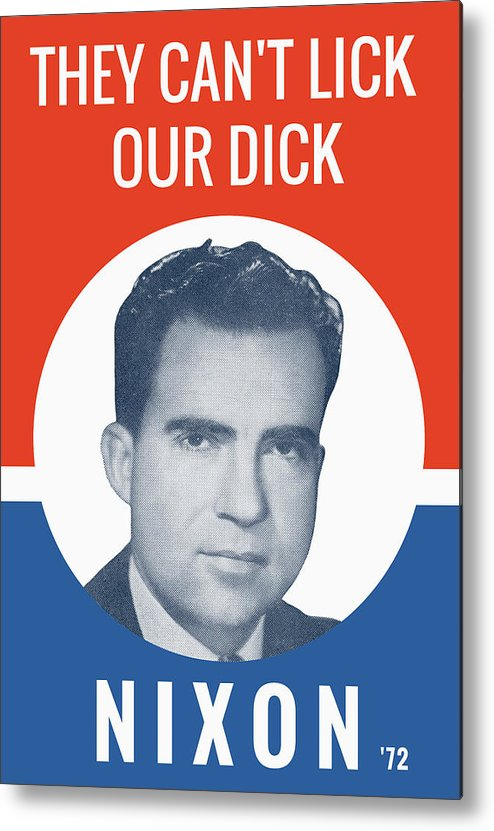 Richard Nixon Metal Print featuring the photograph They Can't Lick Our Dick - Nixon '72 Election Poster by War Is Hell Store