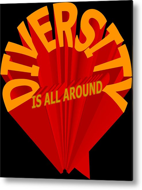 Diversity Metal Print featuring the painting Diversity Is All Around by Pharris Art