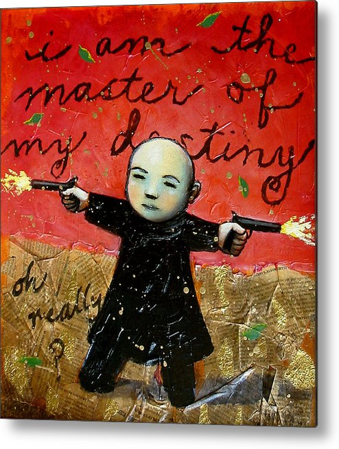 Funny Metal Print featuring the painting I Am The Master Of My Destiny by Pauline Lim