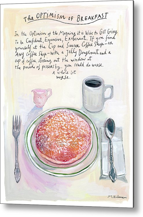 Coffee Metal Print featuring the digital art The Optimism Of Breakfast by Maira Kalman
