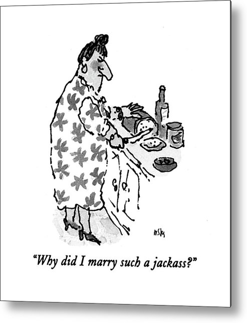 Why Did I Marry Such A Jackass Metal Print By William Steig