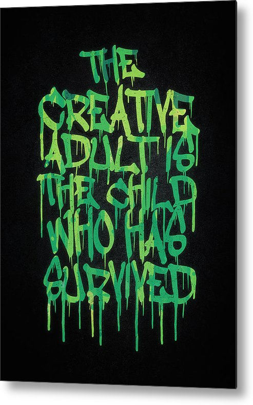 Quotes Metal Print featuring the digital art Graffiti Tag Typography The Creative Adult Is The Child Who Has Survived by Philipp Rietz