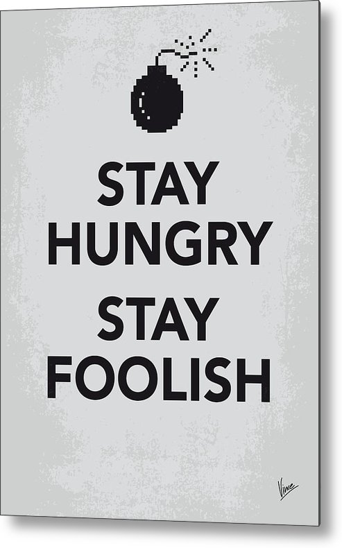 Stay Metal Print featuring the digital art My Stay Hungry Stay Foolish Poster by Chungkong Art
