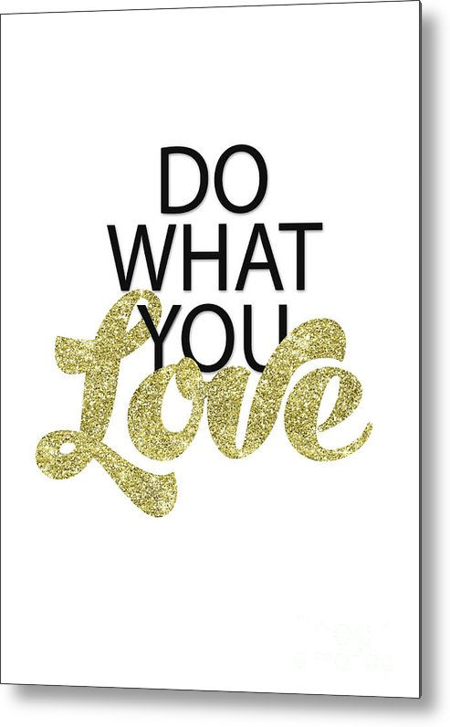 Do What You Love Metal Print featuring the digital art Do What You Love by Gyongyi Ladi