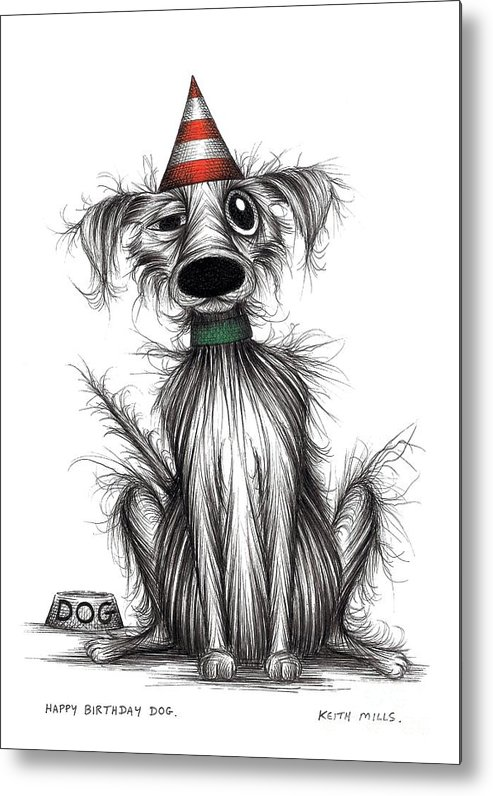 Happy Birthday Metal Print featuring the drawing Happy Birthday Dog by Keith Mills