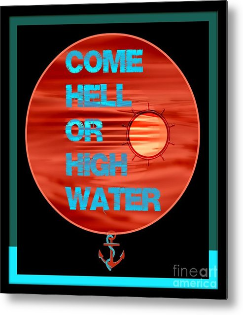 Infinity Metal Print featuring the digital art Come Hell Or High Water by Meiers Daniel