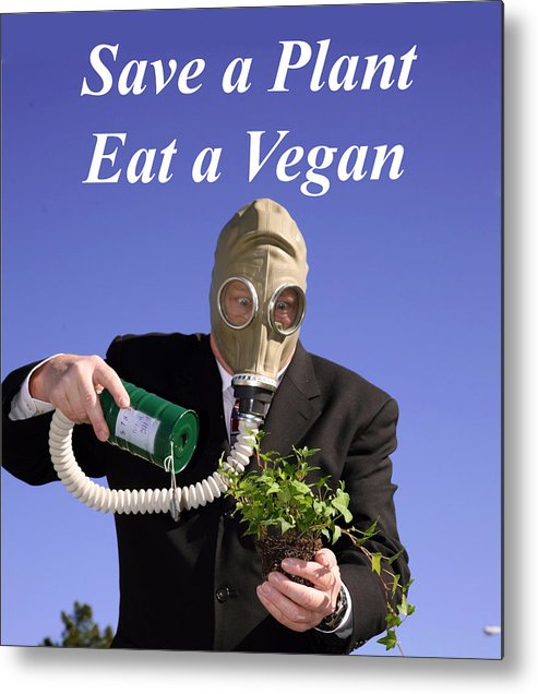 500ml Metal Print featuring the photograph Save A Plant Eat A Vegan by Michael Ledray