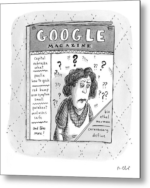 Google Metal Print featuring the drawing A Magazine Titled Google Magazine by Roz Chast