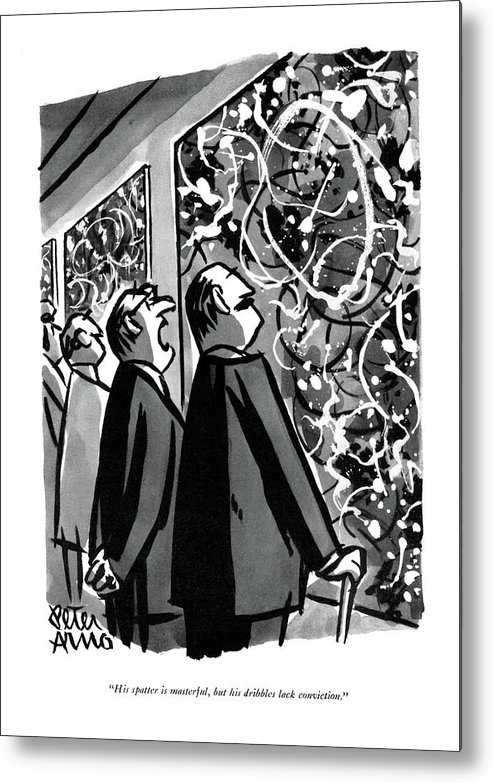 Artist Metal Print featuring the drawing His Spatter Is Masterful by Peter Arno