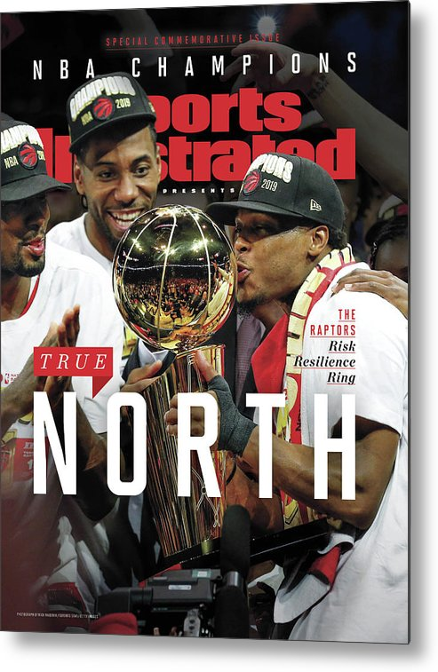 Playoffs Metal Print featuring the photograph True North Toronto Raptors, 2019 Nba Champions Sports Illustrated Cover by Sports Illustrated