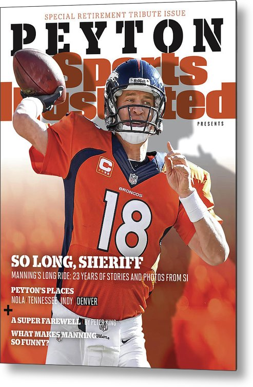 Playoffs Metal Print featuring the photograph So Long, Sheriff Peyton Manning Retirement Special Sports Illustrated Cover by Sports Illustrated